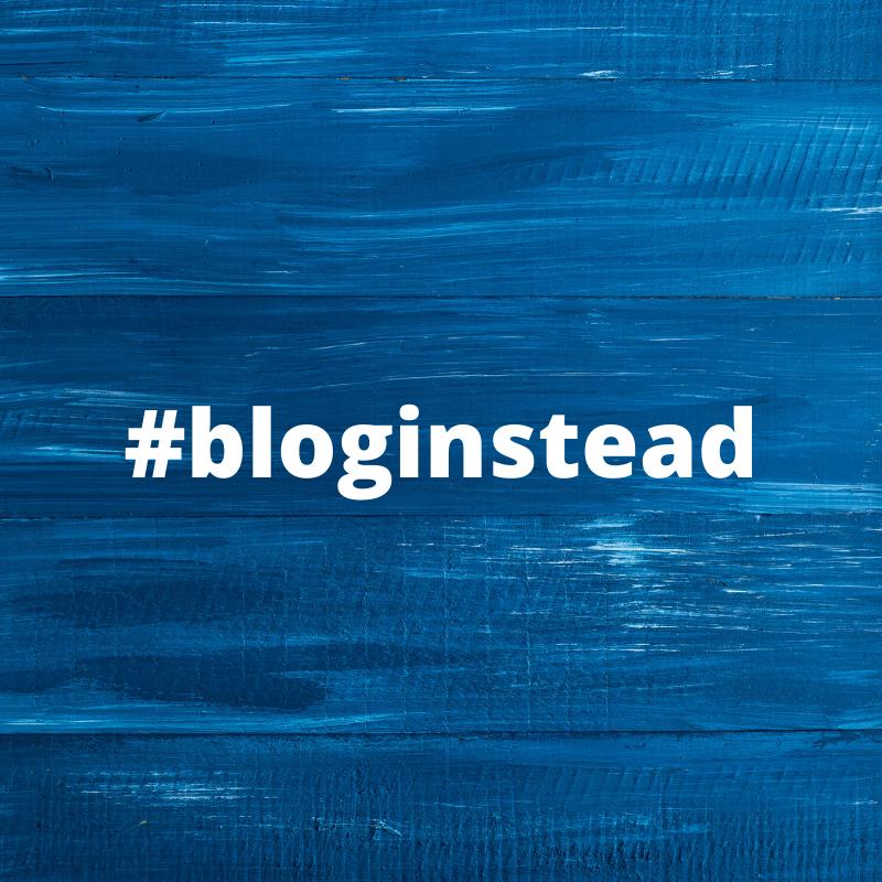 #bloginstead